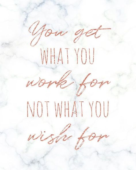 Printable Rose Gold & Marble Wall Art, You Get What You Work For Not What You Wish For, Inspiring Mo