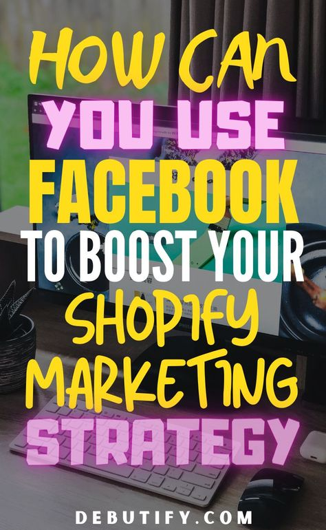 How Can You Use Facebook to Boost Your Shopify Marketing Strategy