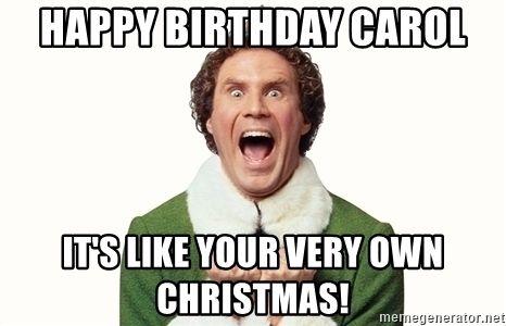 Happy Birthday Carol It S Like Your Very Own Christmas Happy Buddy The Elf Meme Generator Birthday Elf Buddy The Elf Buddy The Elf Meme