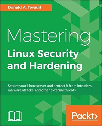 Mastering Linux Security And Hardening Secure Your Linux Server And Protect It From Intruders Malware Attacks And Other External Threats Linux Malware Books