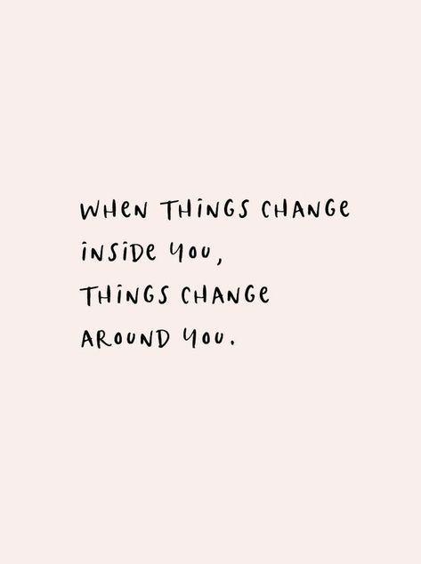 When things change inside you.things change around you. When things change inside you.things change around you. Want Quotes, Motivacional Quotes, Self Love Quotes, Words Quotes, Sayings, Be Nice Quotes, You Changed Quotes, Inspirational Quotes About Change, Whats Love Quotes