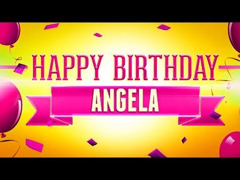 Happy Birthday Angela Youtube Happy Birthday Stephanie Happy