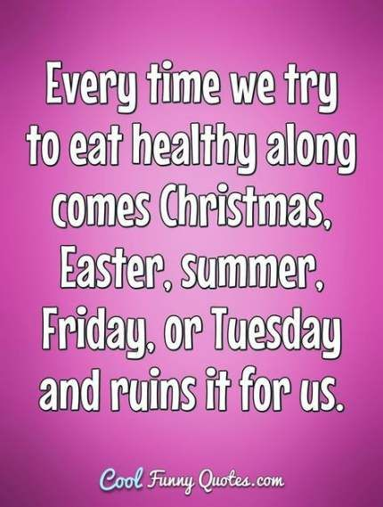53 Ideas For Diet Humor Funny So True Food Funny Diet Quotes Funny Christmas Poems Christmas Quotes Funny