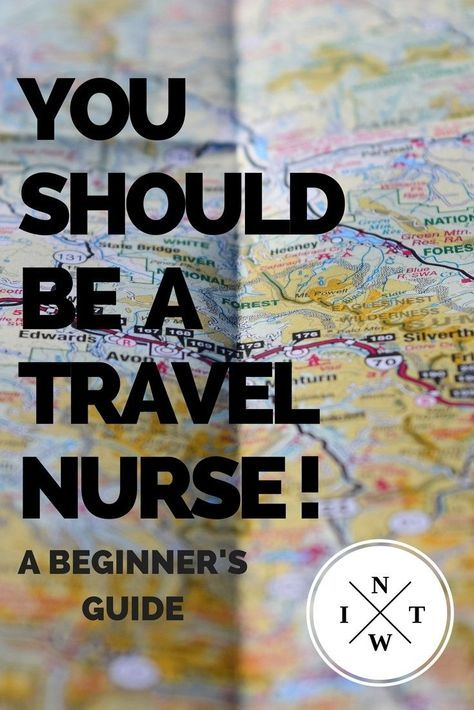 You Should Be A Travel Nurse A Beginner S Guide Travel Nursing Nursing Tips Nurse