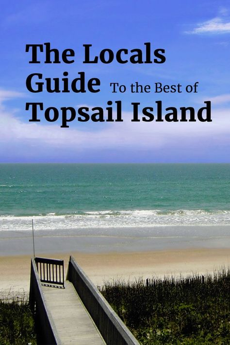 The Locals Guide To The Best Of Topsail Island Topsail Island Topsail Island Nc Topsail Vacation