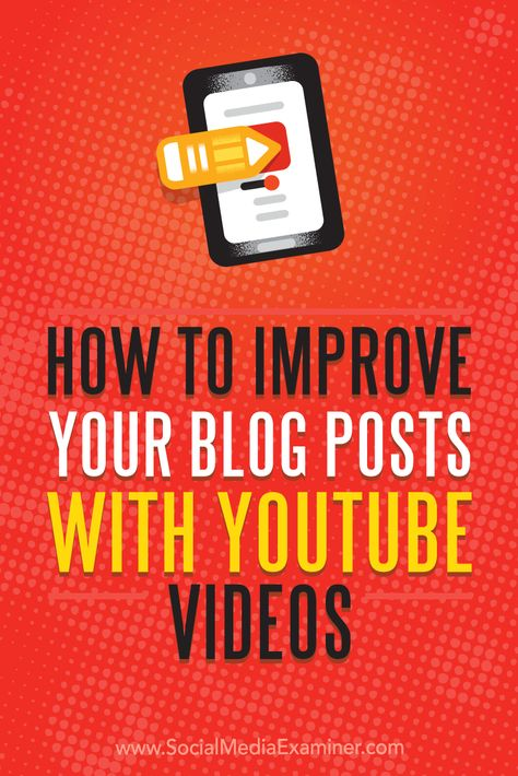 How to Improve Your Blog Posts With YouTube Videos : Social Media Examiner