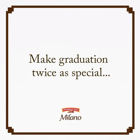 Bring Milano Cookies to your next graduation ceremony. Because, while beautiful, moving and momentous, most graduation ceremonies are also very long. Pack yourself some Milano Cookies to power through.