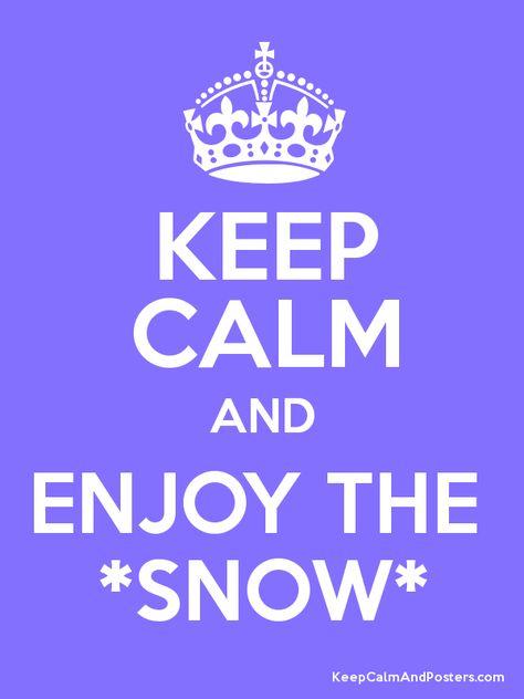 Keep calm and enjoy the snow