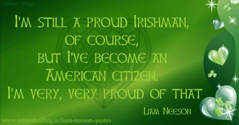 Liam Neeson Quote I M Still A Proud Irishman Of Course But I Ve Become An American Citizen I M Very Very P Liam Neeson Quotes Becoming An American Citizen