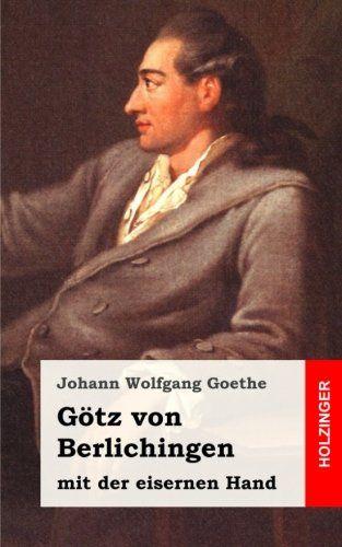 G Tz Von Berlichingen Mit Der Eisernen Hand Ein Schauspiel Berlichingen Mit Tz Von In 2020 Wolfgang Goethe Von Goethe Schauspiel