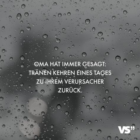 Visual Statements® Oma hat immer gesagt: Tränen kehren eines Tages ihrem Verursacher zurück. Sprüche / Zitate / Quotes /Leben / Freundschaft / Beziehung / Familie / tiefgründig / lustig / schön / nachdenken  #VisualStatements #Sprüche #Spruch #Leben