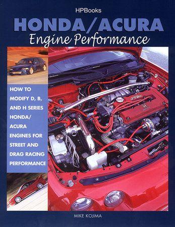 Honda Acura Engine Performance By Mike Kojima 9781557883841 Penguinrandomhouse Com Books Acura Engine Honda Acura
