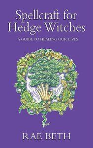 ➲ Spellcraft for Hedge Witches: A Guide to Healing Our Lives di Rae Beth