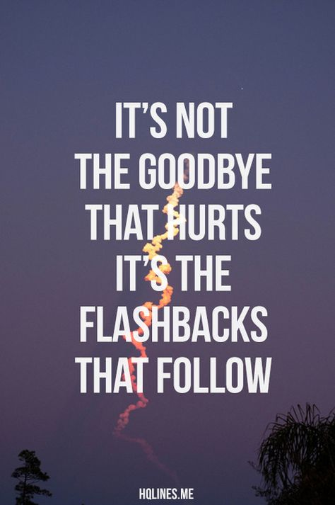 It's not #goodbye that hurts the most.. It's the #flashbacks that follow!