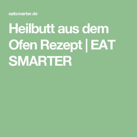 Heilbutt aus dem Ofen Rezept | EAT SMARTER
