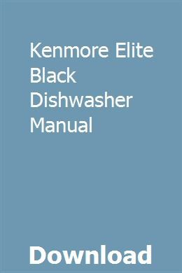 Kenmore Elite Black Dishwasher Manual Kenmore Elite Kenmore Manual Car