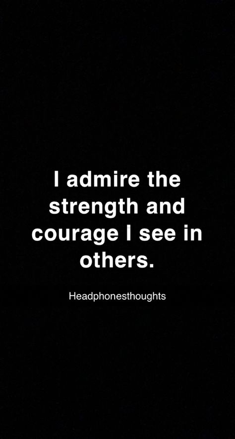 I admire the strength and courage I see in others. @headphonesthoughts www.headphonesthoughts.com #quotes #quoteoftheday #quotestoliveby #quotesaboutlife #quotesdaily #mentalhealth #thoughts
