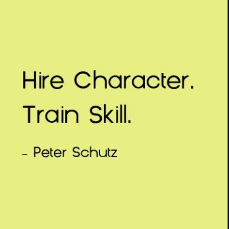 Hire character, Train Skill of Life Quotes Love, Work Quotes, Great Quotes, Quotes To Live By, Me Quotes, Motivational Quotes, Inspirational Quotes, Servant Leadership, Leadership Quotes