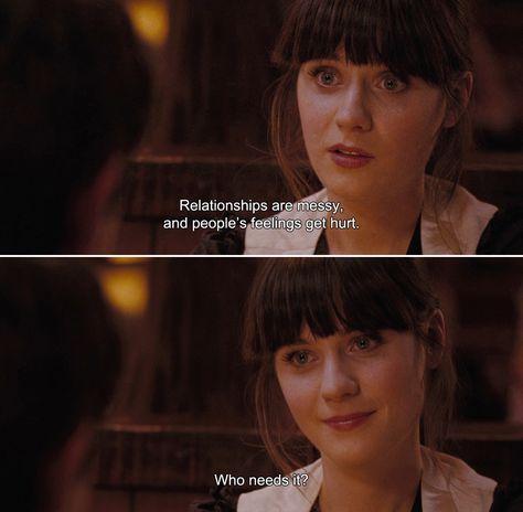 ― (500) Days of Summer (2009)Summer: Relationships are messy, who needs it. Haha exactamente lo k tu me dijiste, y no gastaste tu tiempo en buscarte a alguien mas.
