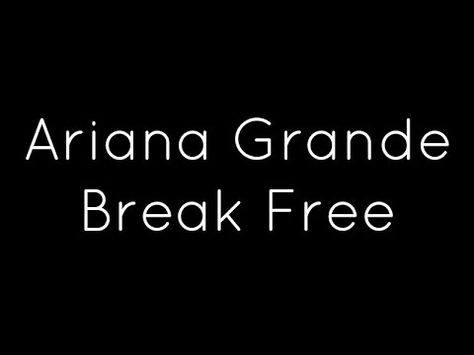 Ariana Grande Ft Zedd Break Free Lyrics Break Free Lyrics