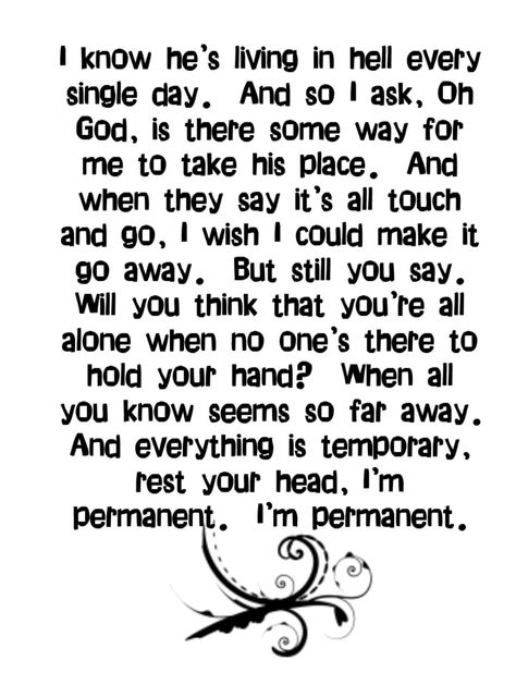 David Cook - Permanent.    Emotional song that hits too close to home for me. Sometimes I can't even listen to it.  This is about me...it's like he knows i'm in my own hell.