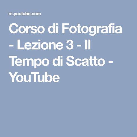Corso Di Fotografia Lezione 3 Il Tempo Di Scatto Youtube Fotografia Scatti Youtube