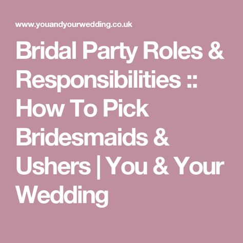 Bridal Party Roles Responsibilities How To Pick Bridesmaids Ushers