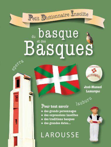 Telecharger Petit Dictionnaire Insolite Du Basque Et Des Basques Pdf Par Jose Manuel Lamarque Telecharger Votre Fichier Ebook Maintenant