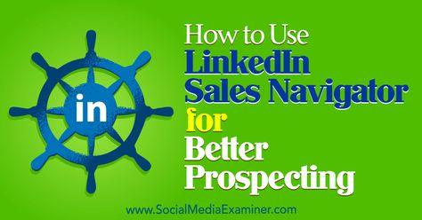 How to Use LinkedIn Sales Navigator for Better Prospecting : Social Media Examiner