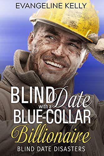 Lisa Recommends Blind Date With A Blue Collar Billionaire A Clean Billionaire Romance Blind Date Disasters Book Disaster Book Blind Dates Clean Romance Books