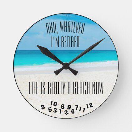 Ahh Whatever I M Retired Beach And Ocean Round Clock Zazzle Com Retire Beach Clock Ocean