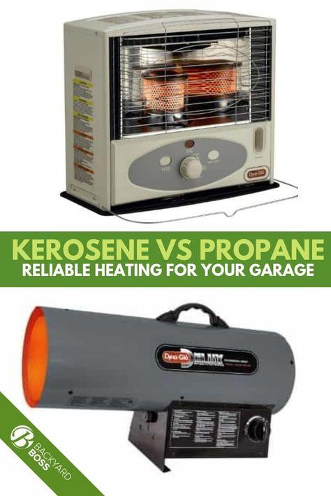 Kerosene Vs Propane Reliable Heating For Your Garage Garage Heater Kerosene Propane