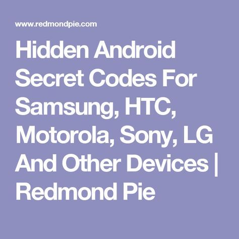 Hidden Android Secret Codes For Samsung, HTC, Motorola, Sony