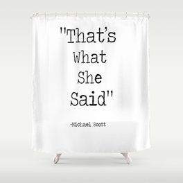 The Office Micheal Scott Quote That S What She Said Shower Curtain Shower Curtain Designer Shower Curtains That S What She Said