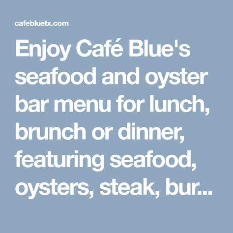 Enjoy Cafe Blue S Seafood And Oyster Bar Menu For Lunch Brunch Or Dinner Featuring Seafood Oysters Steak Burgers An Lunch Menu Oyster Bar Menu Dinner Menu