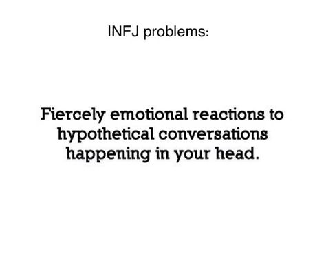 INFJ problems - That awkward moment when you catch yourself getting upset because of the turn a mental conversation just took.