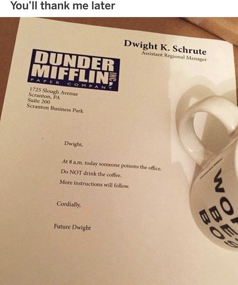 """""""So I send Dwight faxes...from himself....from the future."""" -Jim Halpert"""