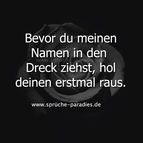 Bevor du meinen Namen in den Dreck ziehst, hol deinen erst mal raus. - #Bevor #Bilder #deinen #den #Deutsch #Dreck #Du #erst #Frauen #Hol #Kinder #Kurze #Leben #Liebe #Mal #meinen #Namen #Neu #raus #Weihnachten #ziehst #Zitate