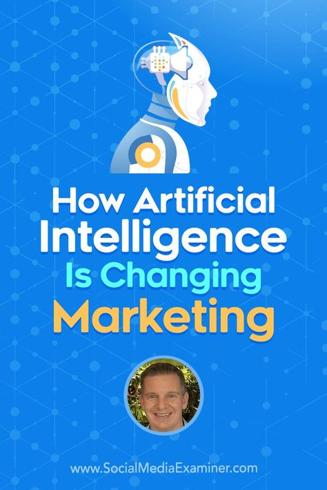 How Artificial Intelligence Is Changing Marketing : Social Media Examiner