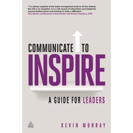 Communicate to Inspire : A Guide for Leaders (Paperback)