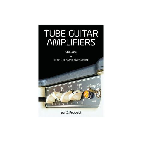 Tube Guitar Amplifiers Volume 1 - by Igor S Popovich (Paperback)