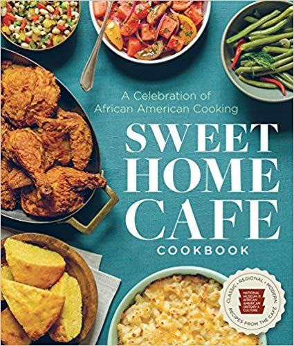 Sweet Home Cafe Cookbook A Celebration Of African American Cooking Nmaahc Lonnie G Bunch Iii Jessica B African American Cooking Soul Food Best Cookbooks