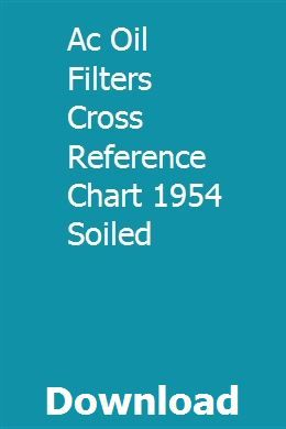 Ac Oil Filters Cross Reference Chart 1954 Soiled Reference Chart Oil Filter Cross Reference