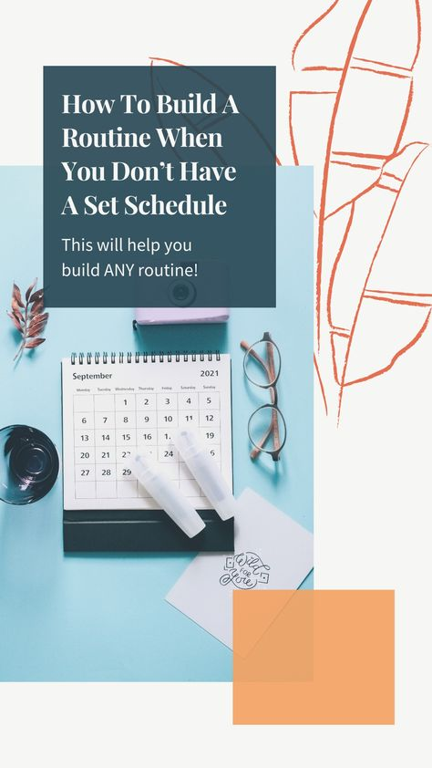 How To Build A Routine When You Don't Have A Set Schedule
