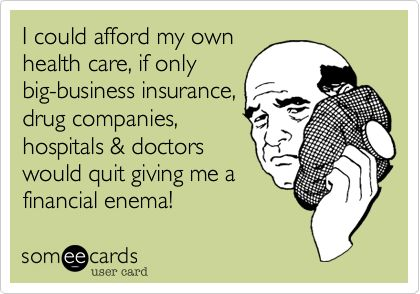 I Could Afford My Own Health Care If Only Big Business Insurance