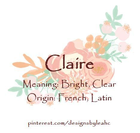 Baby Girl Name Claire Meaning Bright Clear Origin French Latin In 2020 Hubsche Madchennamen Baby Madchennamen Name Madchen
