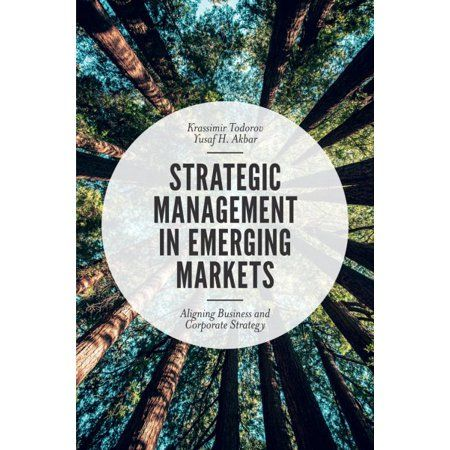 Strategic Management In Emerging Markets Aligning Business And Corporate Strategy Paperback Walmart Com Corporate Strategy Developed Economy Business Strategy