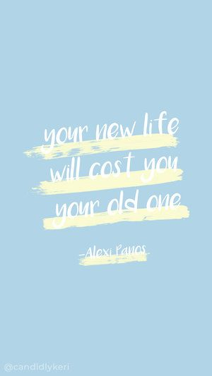 Your New Life Will Cost Your Old One Quote Inspirational