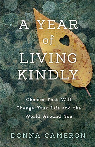 [Kindle] A Year of Living Kindly: Choices That Will Change Your Life and the World Around You Author Donna Cameron, I Love Books, Good Books, Books To Read, My Books, Teen Books, Reading Lists, Book Lists, How To Improve Relationship, Book People