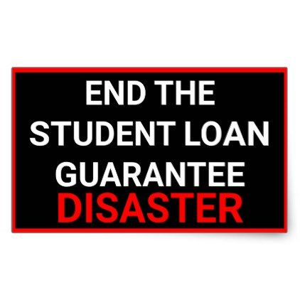 Custom End The Student Loan Guarantee Disaster Rectangular Sticker Zazzle Com In 2020 Student Loans Student School Loans